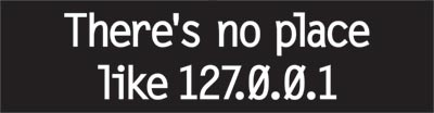 No Place like 127.0.01 bumper sticker